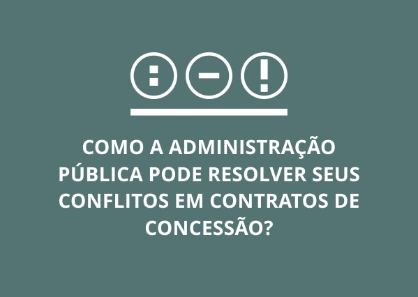Administração Pública, concessões e os métodos alternativos de resolução de conflitos: uma visita ao passado em busca de respostas